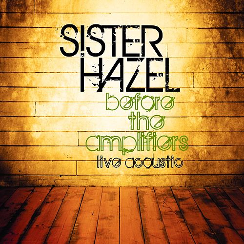 Before The Amplifiers...Live Acoustic von Sister Hazel