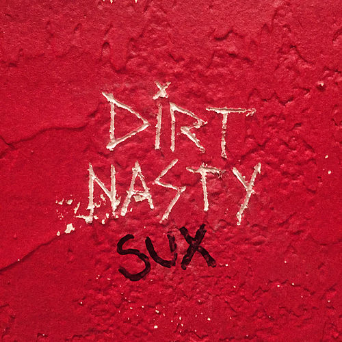 Dirt Nasty Sux by Dirt Nasty