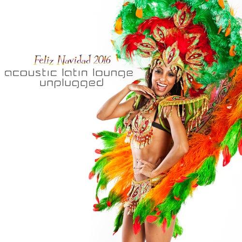 Acoustic Latin Lounge Unplugged: Feliz Navidad 2016 von Various Artists