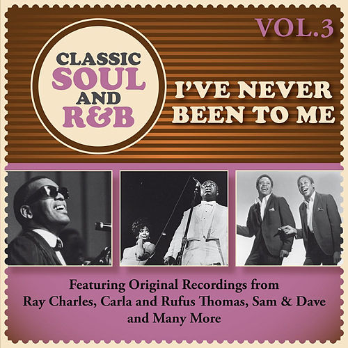 I've Never Been to Me: Classic Soul and R&B, Vol. 3 de Various Artists