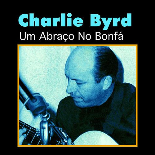 Um Abraço No Bonfá von Charlie Byrd