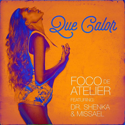 Que Calor (feat. Dr. Shenka & Missael) by Foco De Atelier