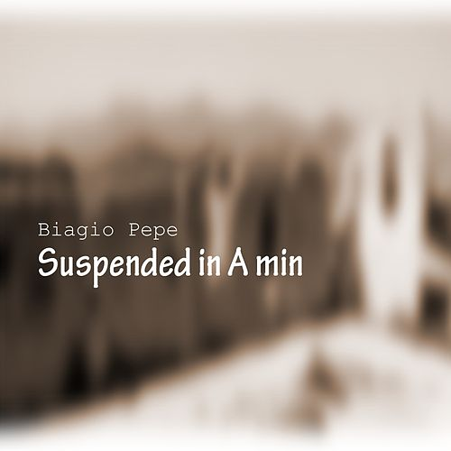 Suspended in A Min by Biagio  Pepe