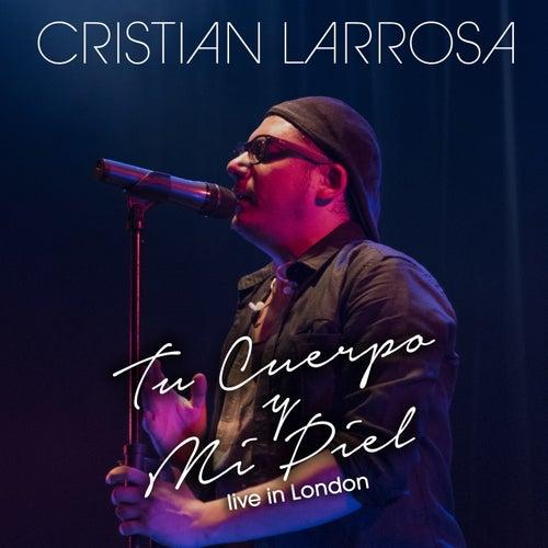 Tu Cuerpo y Mi Piel (Live in London) de Cristian Larrosa