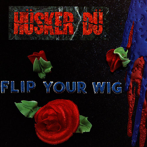 Flip Your Wig by Hüsker Dü