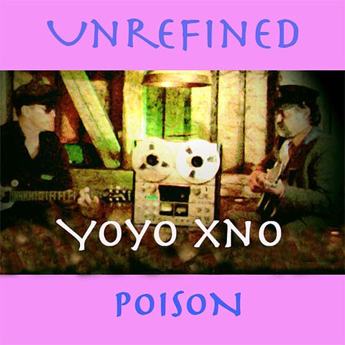Unrefined / Poison by Yoyo xno