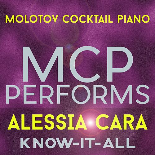 MCP Performs Alessia Cara: Know-It-All de Molotov Cocktail Piano