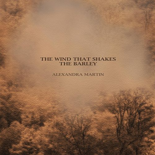 The Wind That Shakes the Barley by Alexandra Martin