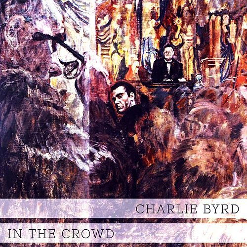 In The Crowd von Charlie Byrd