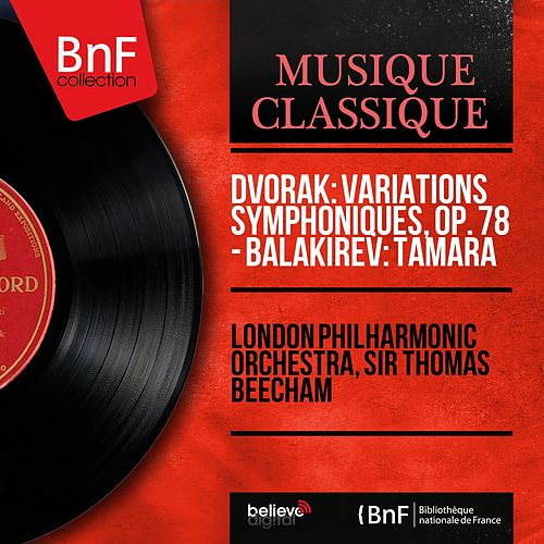Dvořák: Variations symphoniques, Op. 78 - Balakirev: Tamara (Mono Version) by London Philharmonic Orchestra