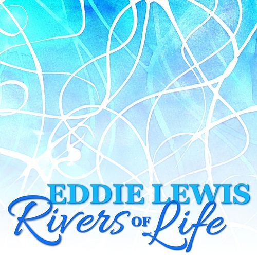 Rivers of Life (feat. Geoff Andress & Jonathan Fisher) by Eddie Lewis
