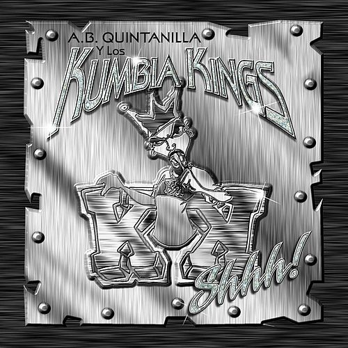 Shhh! de A.B. Quintanilla Y Los Kumbia Kings