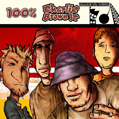 100% Charlie Brown Jr - Abalando A Sua Fábrica de Charlie Brown Jr.