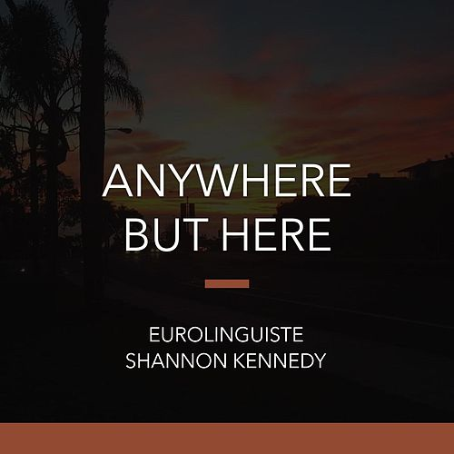 Anywhere but Here by Shannon Kennedy