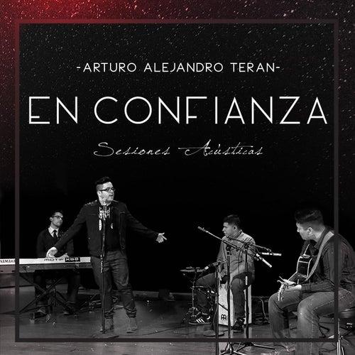 En Confianza (Sesiones Acústicas) de Arturo Alejandro Teran