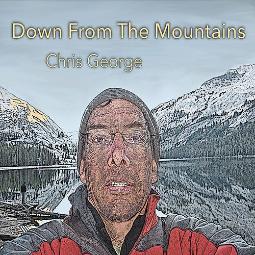 Down from the Mountains by Chris George