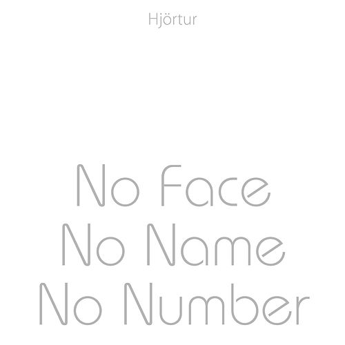 No Face, No Name, No Number by Hjortur