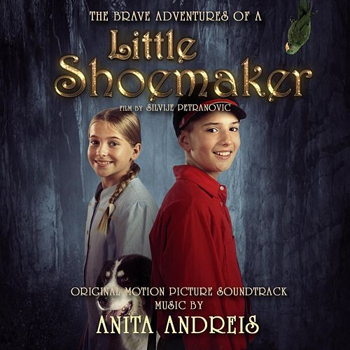 The Brave Adventures of a Little Shoemaker (Original Motion Picture Soundtrack) by Anita Andreis