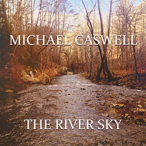 The River Sky by Michael Caswell