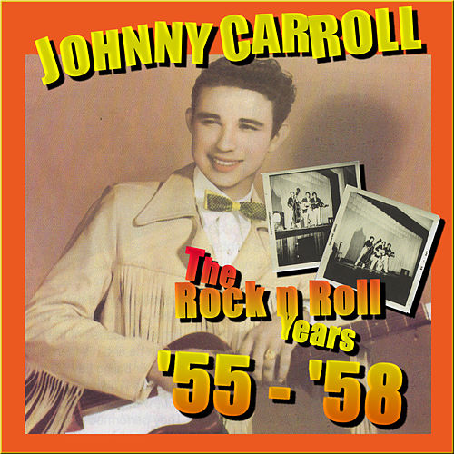 The Rock N' Roll Years '55 - '58 by Johnny Carroll