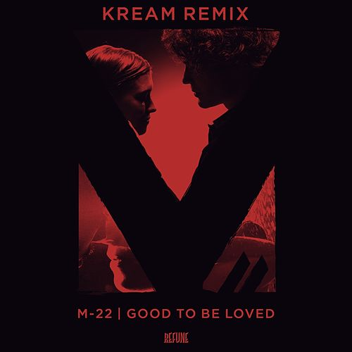 Good To Be Loved (KREAM Remix) by M-22
