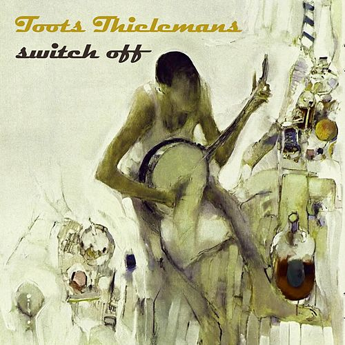 Switch Off von Toots Thielemans