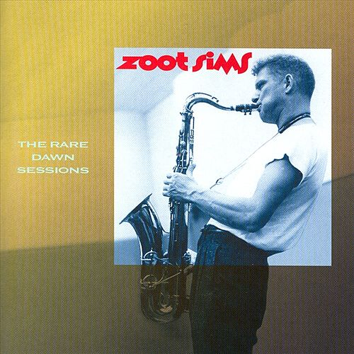 The Rare Dawn Sessions by Zoot Sims