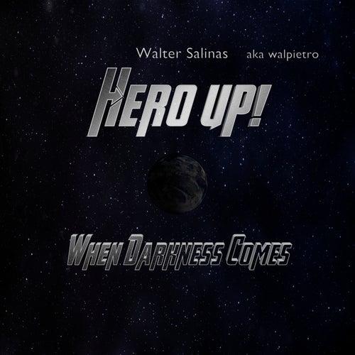 Hero Up! When Darkness Comes de Walter Salinas