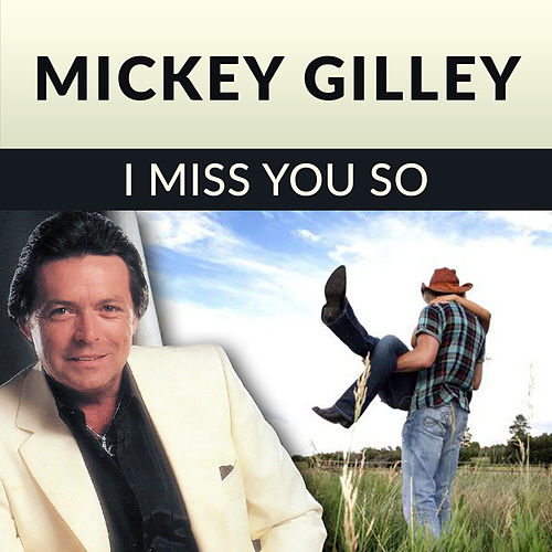 I Miss You So by Mickey Gilley