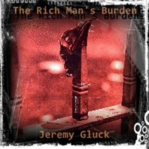 Rich Man's Burden by Jeremy Gluck