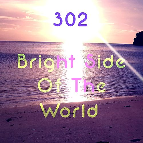 Bright Side of the World by 302