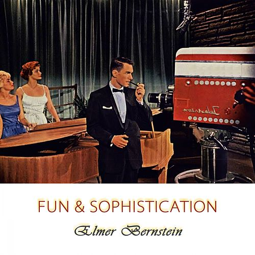 Fun And Sophistication von Elmer Bernstein