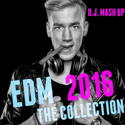EDM 2016: The Collection by D.J. Mash Up