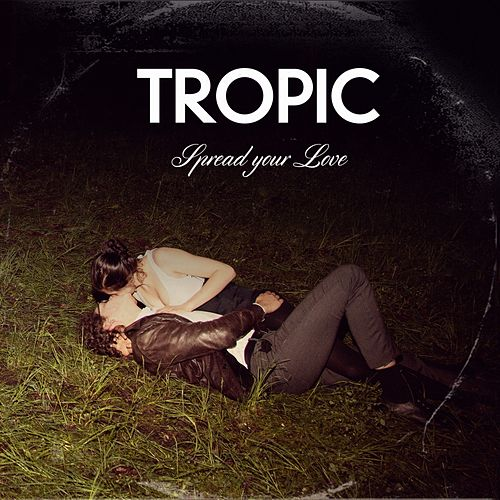 Spread Your Love by Tropic