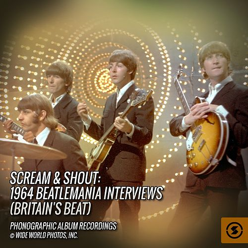 Scream & Shout: 1964 Beatlemania Interviews (Britain's Beat) by The Beatles