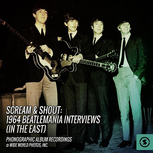 Scream & Shout: 1964 Beatlemania Interviews (In the East) by The Beatles