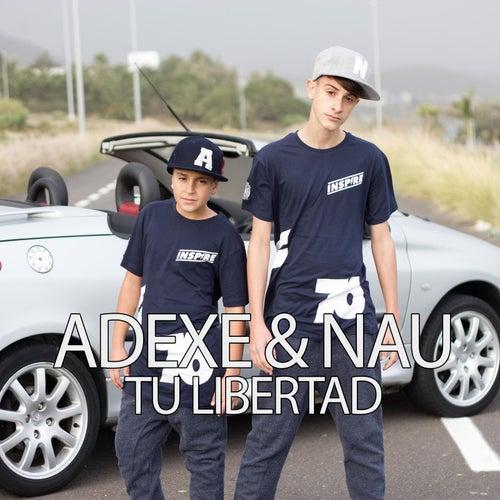 Tu Libertad de Adexe & Nau