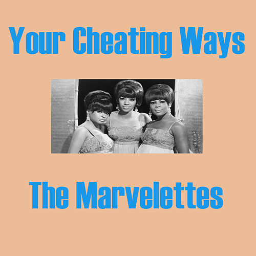 Your Cheating Ways by The Marvelettes