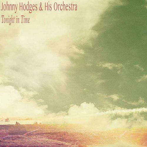 Tonight in Time by Johnny Hodges and His Orchestra
