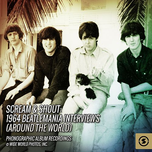 Scream & Shout: 1964 Beatlemania Interviews (Around the World) by The Beatles