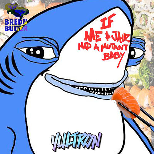If Me & Jauz Had a Mutant Baby de Yultron
