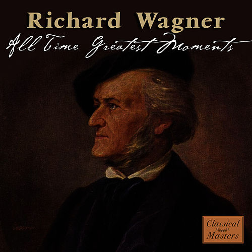 Wagner: All Time Greatest Moments de Richard Wagner