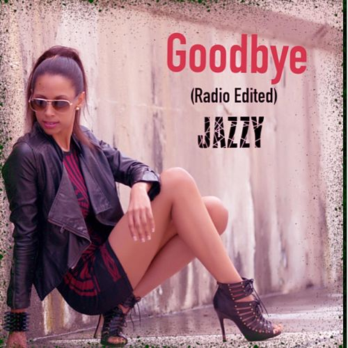 Goodbye (Radio Edited) - Single von Jazzy
