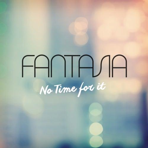 No Time For It de Fantasia