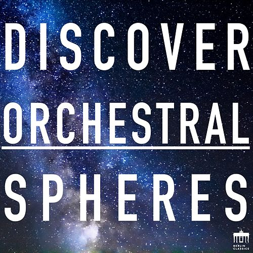 Discover Orchestral Spheres (Experience the 44 most spherical symphonic Works) by Various Artists