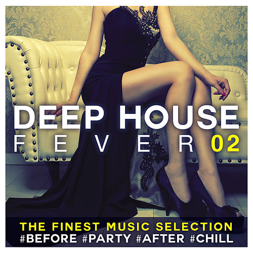 Deep House Fever 02: The Finest Music Selection #Before #Party #After #Chill von Various Artists
