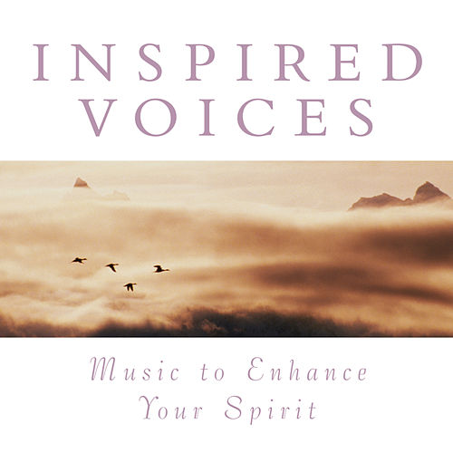 Inspired Voices: Music To Enhance Your Spirit by Various Artists