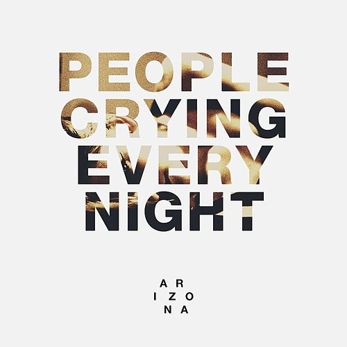 People Crying Every Night fra A R I Z O N A