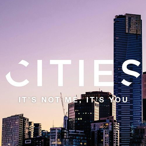 It's Not Me, It's You von Cities