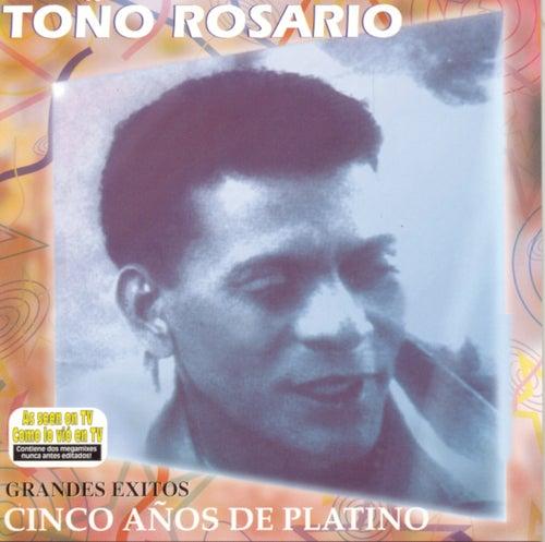 Grandes Exitos - Cinco Años De Platino von Toño Rosario